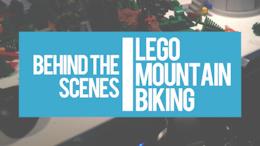 Video: Lego Mountain Biking Behind the Scenes