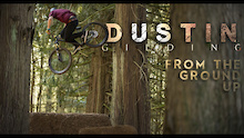 Video: Dustin Gilding - From the Ground Up
