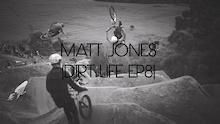 Video: Matt Jones - Dirt Life Episode 8