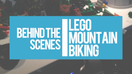 Video: Lego Mountain Biking Behind the Scenes