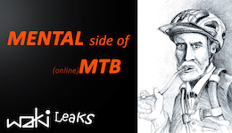 WAKi-Leaks Installment 8 - Mental Side of MTB