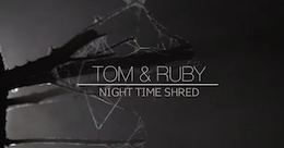 Video: Night Time Shred - Tom and Ruby