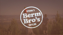 Video: Berm Bros Rotorua - Episode 5 - Skyline