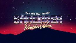 Shredder Double Vision - Video