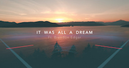 It was all a Dream with Brendon Edgar - Video