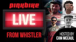Replay: Pinkbike LIVE From Whistler - Josh Bryceland, Loosedog, Mark Scott, and Iago Garay