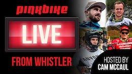 Replay: Pinkbike LIVE From Whistler - Troy Brosnan, Mark Wallace, Brook Macdonald, and Jack Moir