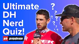 The Ultimate DH Bike Nerd Quiz - How Did The Pros Do?