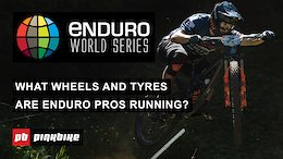 Video: What Wheels & Tyres are the EWS Pros Running?