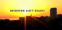 Brighton Ain't Ready - Teaser of sickness