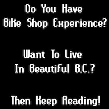 B.C. Bike Shop Looking For Experienced Mechanic and Sales People!