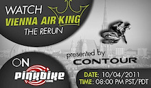 Vienna Air King Live Replay on Pinkbike Coming Up!