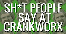 Sh*t People Say at Crankworx