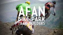 Video: Afan Bike Park, Trail Builders (UK)