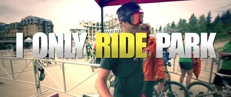Video: I Only Ride Park - Pinkbike