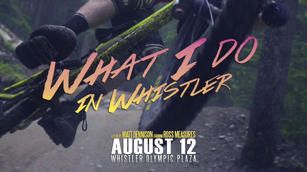 """Watch """"What I Do In Whistler"""" at the GoPro Dirt Diaries on August 12 at the Whistler Olympic Plaza."""