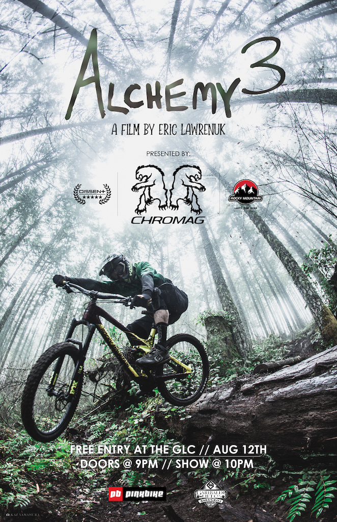 Alchemy 3 Premiere A film by Eric Lawrenuk Presented by Chromag Dissent Labs and Rocky Mountain Bicycles Sunday Aug.12 Garabaldi Lift Co Doors 9pm Movie 10pm Free Entry