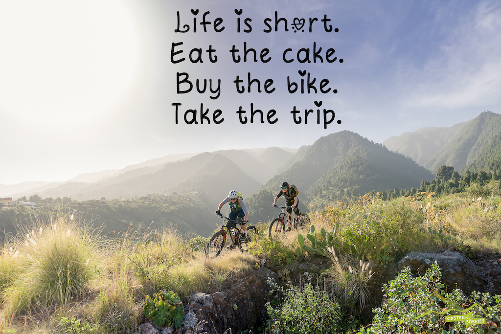 Life is short. Eat the cake. Buy the bike. Take the trip.