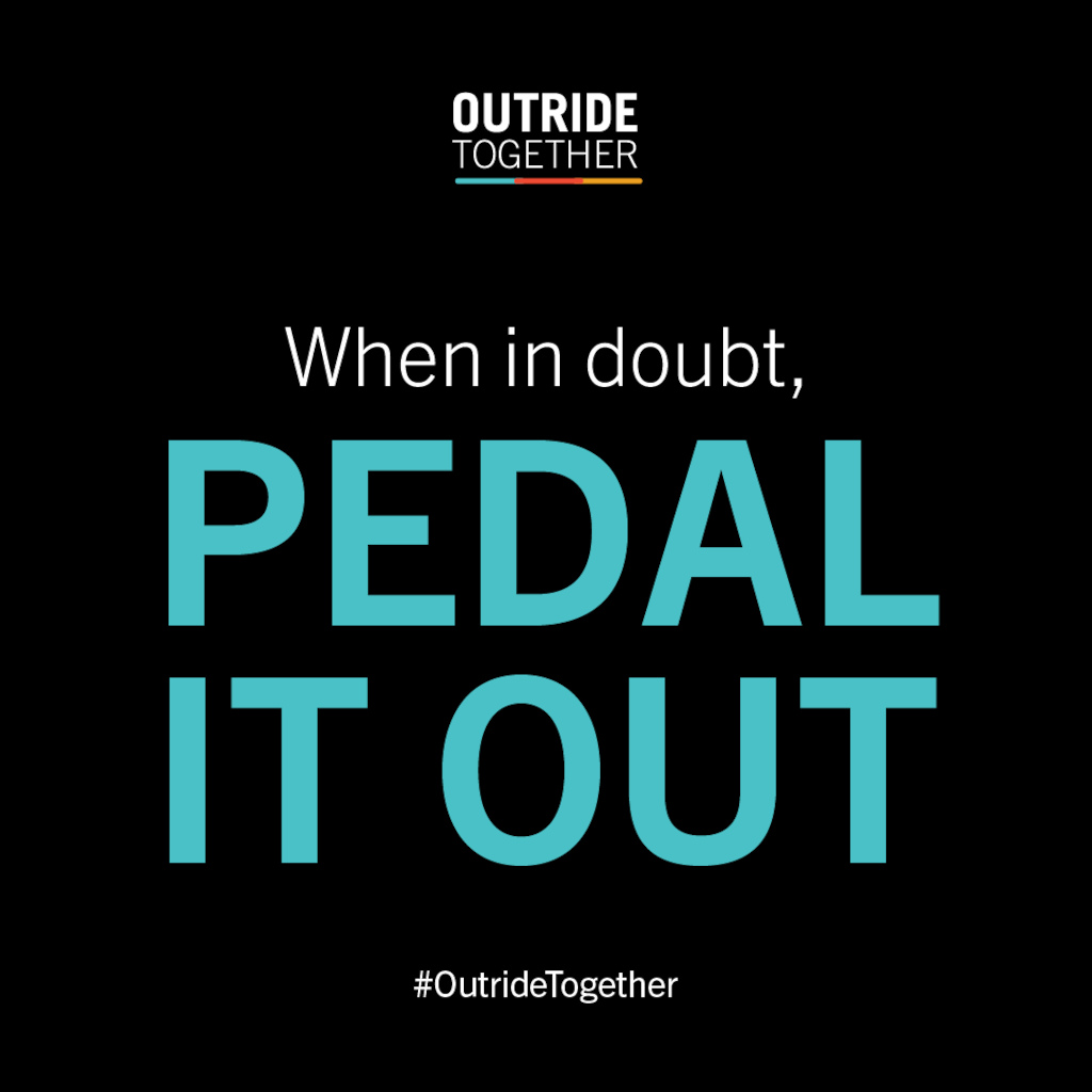 Outride Together - When in doubt pedal it out.
