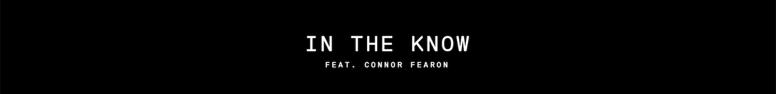 In the Know featuring Connor Fearon